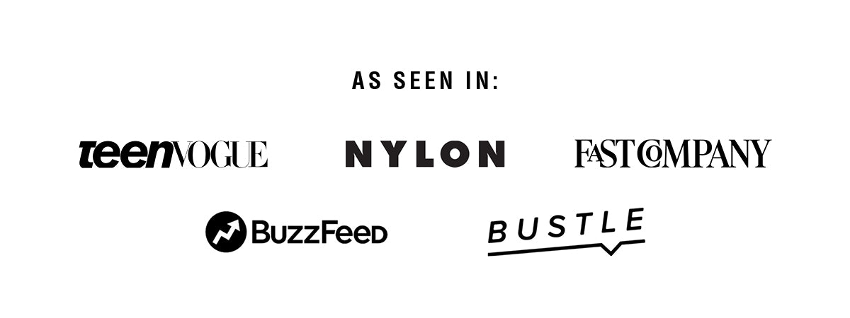 As seen in: TeenVohue, Nylon, Fast Company, BuzzFeed, Bustle