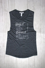 INHALE THE GOOD SHIT EXHALE THE BULLSHIT DYLAN MUSCLE TANK REVERENCE APPAREL