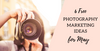 6 FREE Photography Marketing Ideas for May
