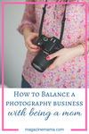 How to Balance a Photography Business with Being a Mom