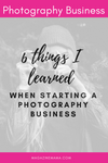 Starting a Photography Business: 6 Important Lessons Learned