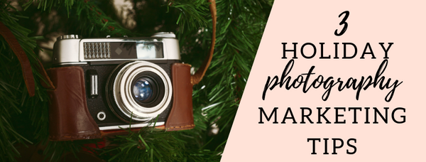 HOLIDAY PHOTOGRAPHYMARKETING TIPS
