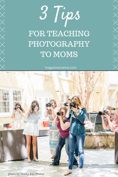 3 tips for teaching photography to moms