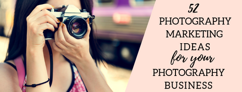 52 Photography Marketing Ideas for Your Photography Business