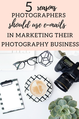 5 Reasons Photographers Should Use E-mail Marketing