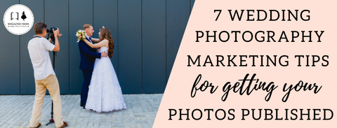 Wedding Photography Marketing Tip How To Get Your Photos Published Magazine Mama