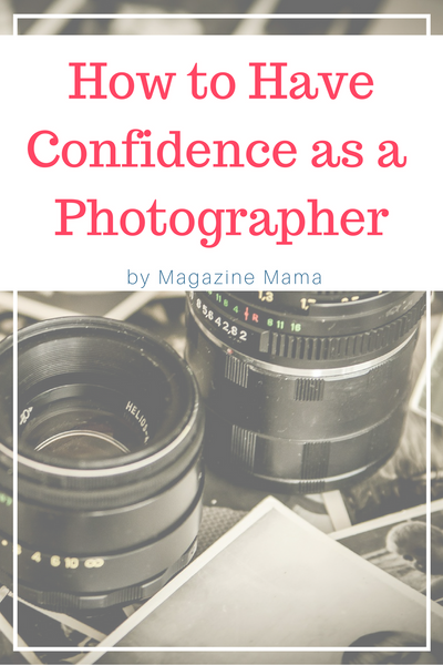 How to Have Confidence as a Photographer