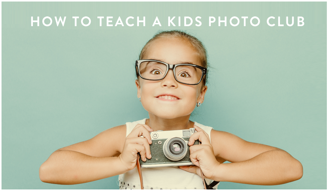TEACH A KIDS PHOTOGRAPHY CLUB