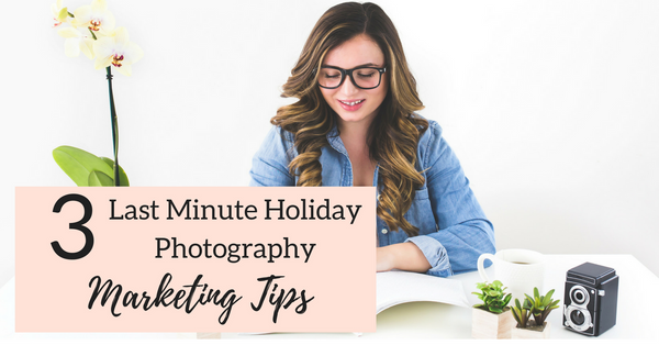 Last Minute Holiday Photography Marketing Tips