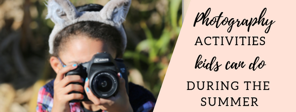 Photography Activities Kids Can Do During the Summer