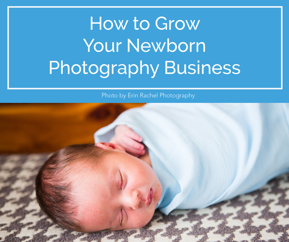 How to Grow Your Newborn Photography Business