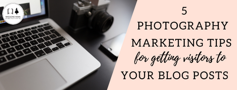 photography marketing tips for getting visitors to your blog
