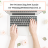 Pre-Written Blog Post Bundle for Wedding Professionals (Vol. 3)