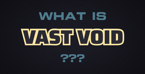 Hey what is Vast Void?