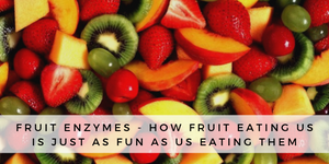 Fruit Enzymes - How Fruit Eating Us is Just as Fun as Us Eating Them