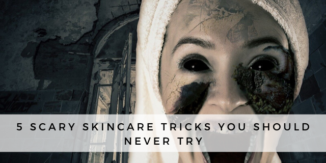 5 Scary Skincare Tricks you Should NEVER TRY