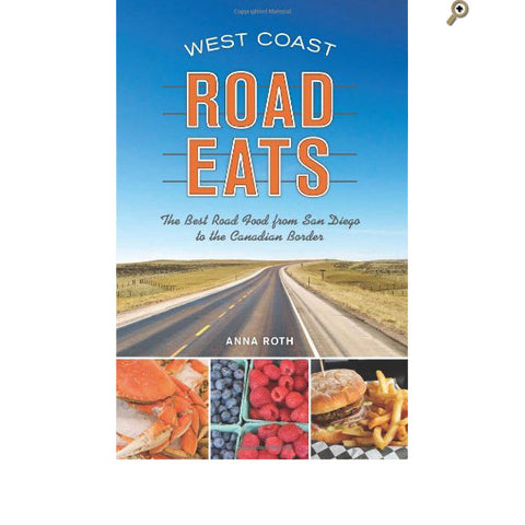 Book: West Coast Road Eats By Anna Roth