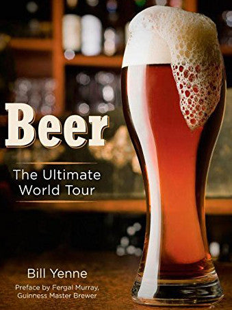 BEER The Ultimate World Tour by Bill Yenne