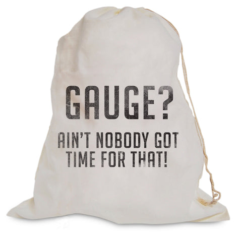"Project Bag - ""Gauge? Ain't Got Time"""