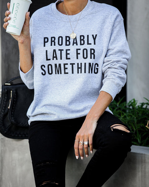 Probably Late For Something Sweatshirt