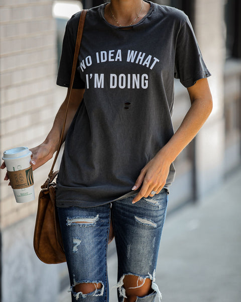 No Idea What I'm Doing Distressed Cotton Tee - FINAL SALE