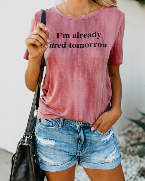Already Tired Tomorrow Tee