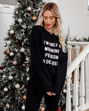 I'm Only A Morning Person On Dec 25th Sweatshirt