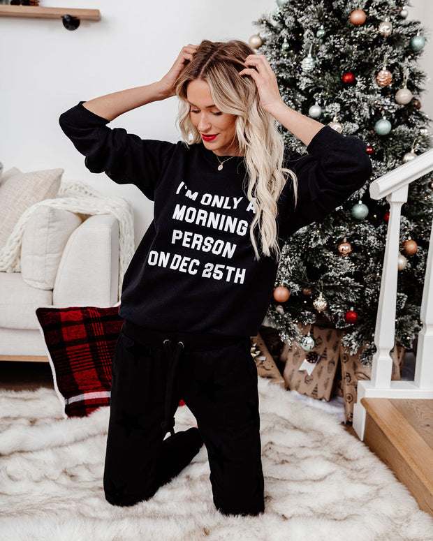 I'm Only A Morning Person On Dec 25th Sweatshirt - FINAL SALE