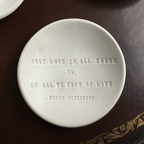 THAT LOVE IS ALL THERE IS  Emily Dickinson quote ceramic ring bowl