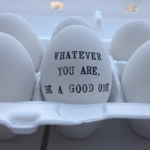 whatever you are be a good one egg by paloma's nest