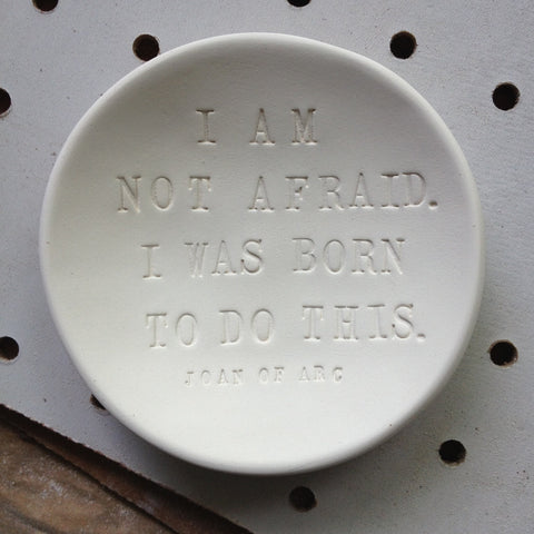 I AM NOT AFRAID ceramic bowl