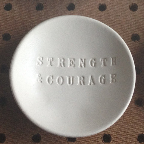 STRENGTH and COURAGE ceramic bowl