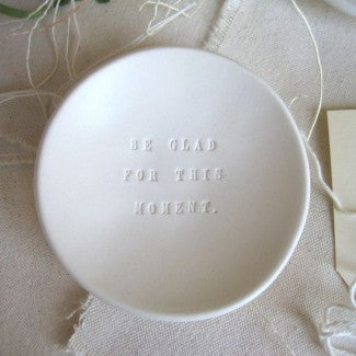 BE GLAD FOR THIS MOMENT ceramic bowl