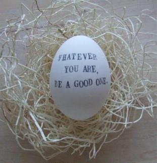 WHATEVER YOU ARE BE A GOOD ONE  egg in ceramic