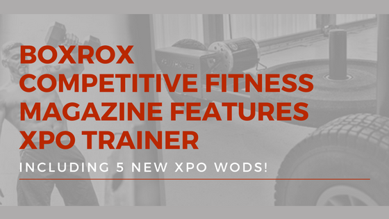 BOXROX Competitive Fitness Magazine Features XPO Trainer Including 5 New XPO WODs!