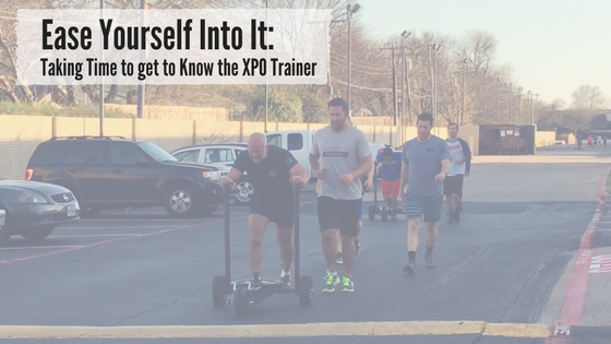Ease Yourself Into It- Taking Time to get to Know the XPO Trainer