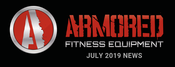 ARMORED FITNESS EQUIPMENT UPDATE - JULY 2019