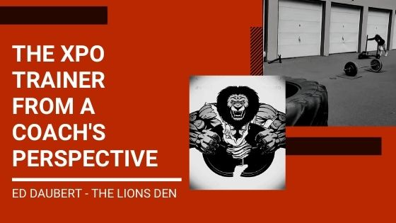 THE XPO TRAINER FROM A COACH'S PERSPECTIVE - ED DAUBERT, THE LIONS DEN