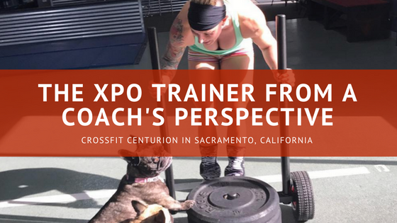 The XPO Trainer from a Coach's Perspective- CrossFit Centurion in Sacramento, California