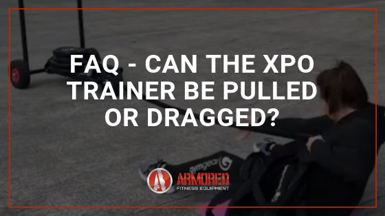 FAQ - Can the XPO Trainer Be Pulled or Dragged?