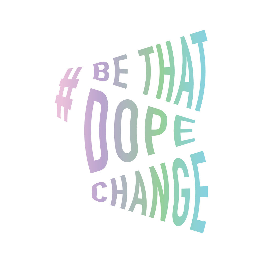 Be That Dope Change