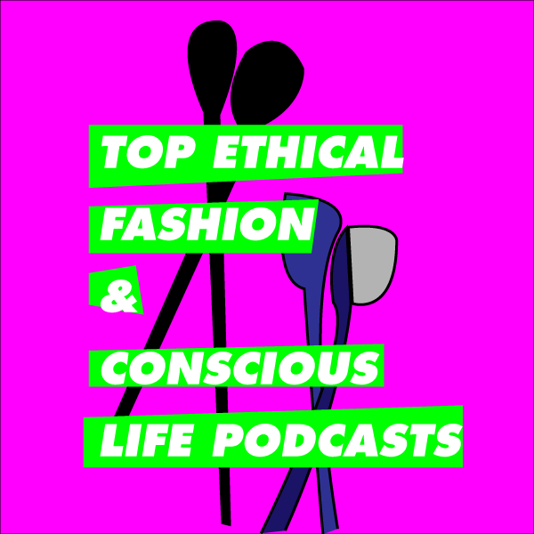 TOP ETHICAL FASHION & CONSCIOUS LIFE PODCASTS