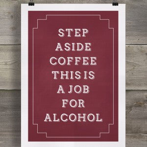 STEP ASIDE COFFEE THIS IS A JOB FOR ALCOHOL - GREETING CARD