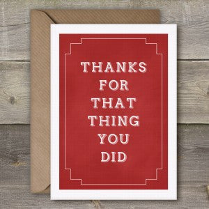 THANKS FOR THAT THING YOU DID - GREETING CARD