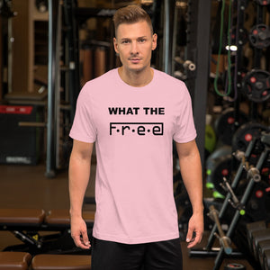 F.R.E.E what the Unisex T-Shirt