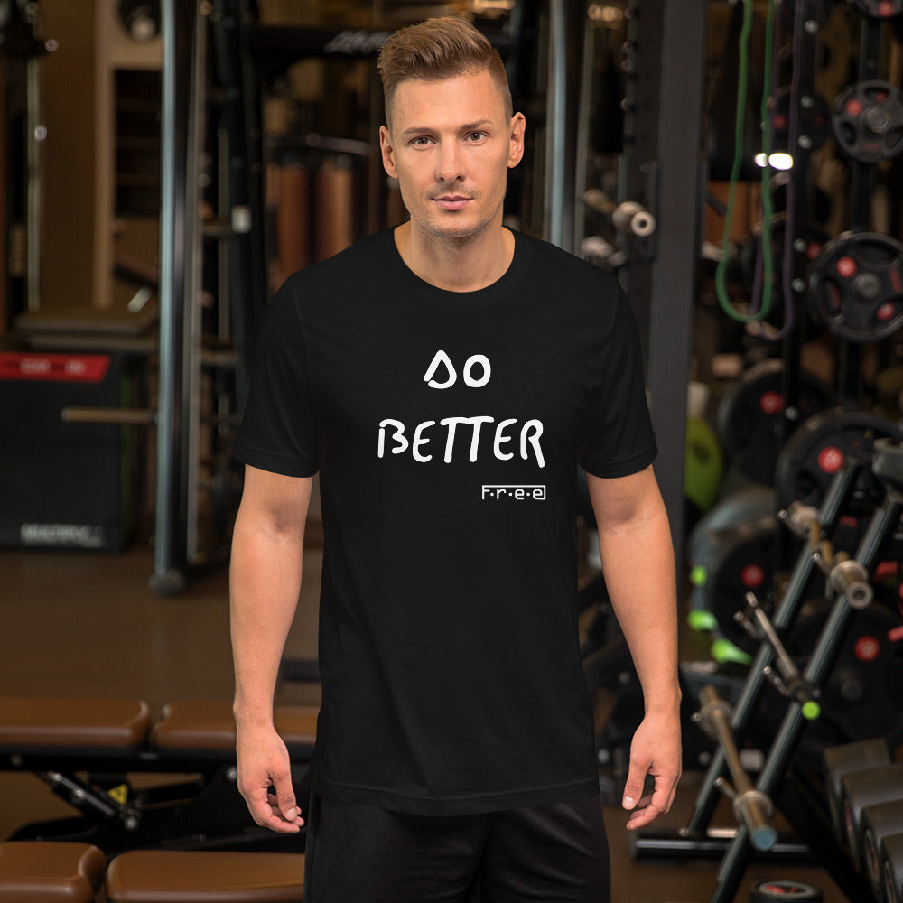 F.r.e.e do better unisex t-shirt