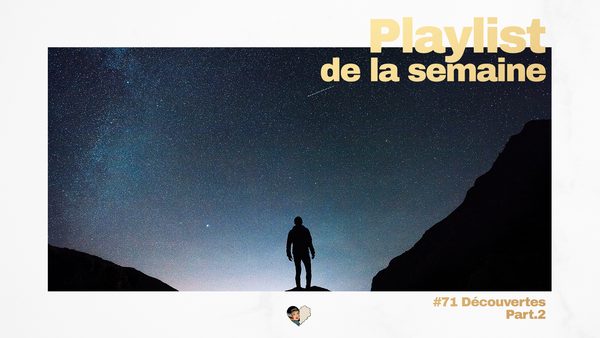 Playlist #71 - Découvertes Part.2