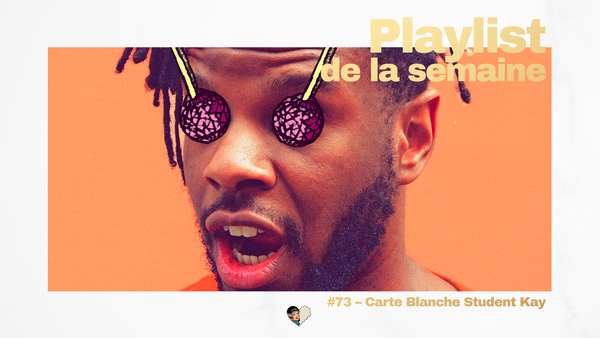 Playlist #73 Carte blanche - Student Kay
