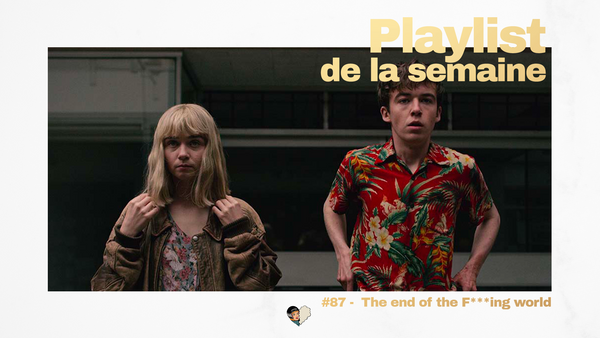 Playlist #87 The end of the F***ing world.
