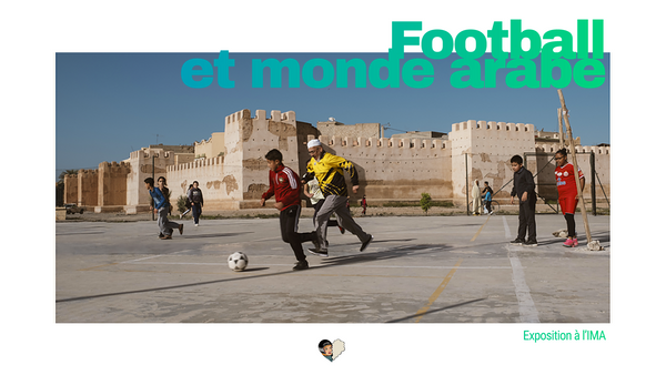 « Football et monde arabe » : l'exposition de l'Institut du monde arabe